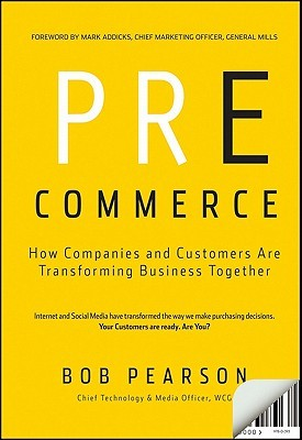 Pre-Commerce: How Companies and Customers Are Transforming Business Together  by  Bob Pearson