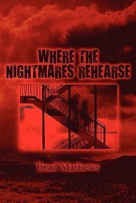 Where the Nightmares Rehearse  by  Brad Mathews