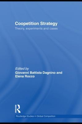 Coopetition Strategy: Theory, Experiments and Cases Giovanni Battista Dagnino