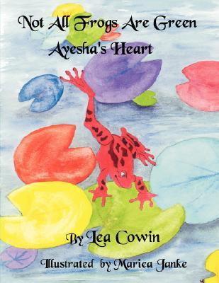 Not All Frogs Are Green Ayeshas Heart  by  Lea Cowin