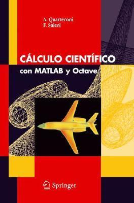 Cálculo Científico Con Matlab Y Octave (Unitext / La Matematica Per Il 3+2) (Spanish Edition)  by  A. Quarteroni