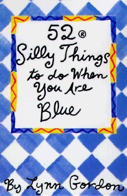 52 Silly Things to Do When You Are Blue  by  Lynn Gordon
