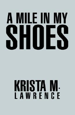 A Mile in My Shoes  by  Krista M. Lawrence