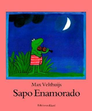 Sapo Enamorado = Frog in Love Max Velthuijs