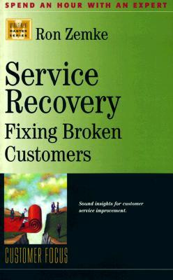 Service Recovery: Fixing Broken Customers (Management Master Series, 18)  by  Ron Zemke