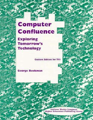 Computer Confluence: Exploring Tomorrows Technology Brief Edition CB  by  George Beekman