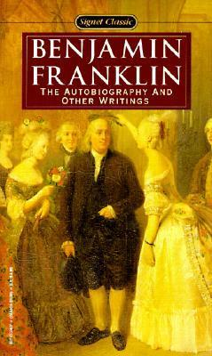 Benjamin Franklin: The Autobiography And Other Writings  by  Benjamin Franklin