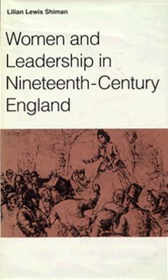 Women And Leadership In Nineteenth Century England  by  Lilian L. Shiman