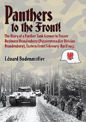 Panthers To The Front!: The Diary Of A Panther Tank Gunner In Panzer Regiment Brandenburg (Panzergrenadier Division Brandenburg), Eastern Front February April 1945  by  Eduard Bodenmuller