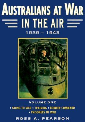 Australians at War in the Air 1939-1945, Volume I: Europe Ross A. Pearson
