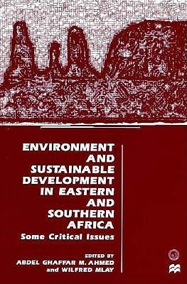 Environment And Sustainable Development In Eastern And Southern Africa: Some Critical Issues Abdel Ghaffar Muhammad Ahmad