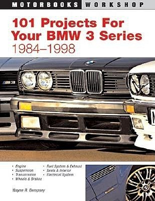 101 Performance Projects For Your Bmw 3 Series 1984 1998 (Motorbooks Workshop)  by  Wayne R. Dempsey