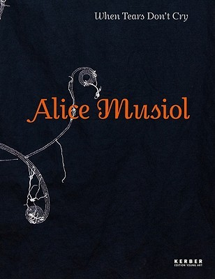 Alice Musiol: When Tears Dont Cry  by  Reinhard Spieler