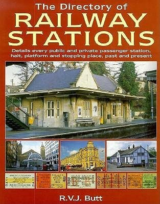 The Directory Of Railway Stations: Details Every Public And Private Passenger Station, Halt, Platform And Stopping Place, Past And Present  by  R. V. J. Buff