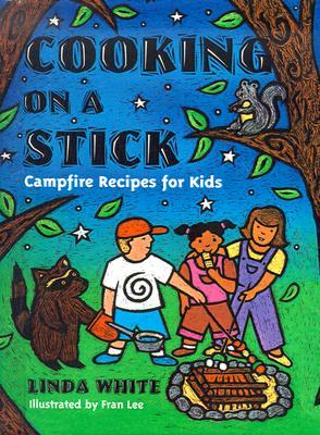 Cooking on a Stick: Campfire Recipes for Kids Linda White