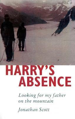 Harrys Absence: Looking for My Father on the Mountain Jonathan   Scott
