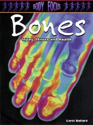 Bones: Injury, Illness and Health  by  Carol Ballard