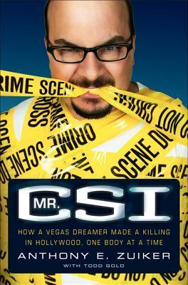 Mr. CSI: How a Vegas Dreamer Made a Killing in Hollywood, One Body at a Time  by  Anthony E. Zuiker