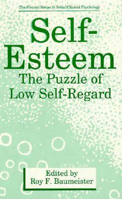 Self Esteem: The Puzzle Of Low Self Regard  by  Roy F. Baumeister