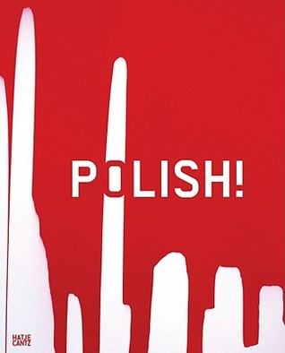 Polish!: Contemporary Art from Poland  by  Ernst Von Alphen
