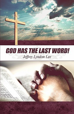 God Has the Last Word!  by  Jeffrey Lyndon Lee