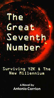 The Great Seventh Number: Surviving Y2K & The New Millennium Antonio Carrion