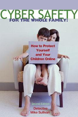 Cyber Safety for the Whole Family: How to Protect Your Kids Online  by  Mike Sullivan