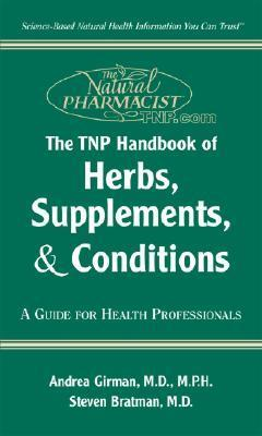 The Tnp Handbook of Herbs, Supplements, and Conditions Andrea Girman