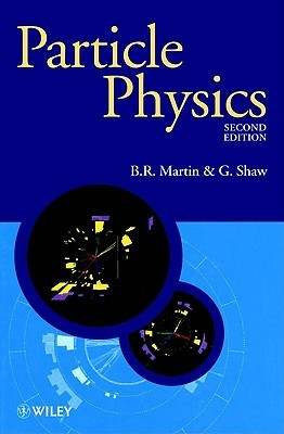 Particle Physics, 2nd Edition  by  Brian R. Martin