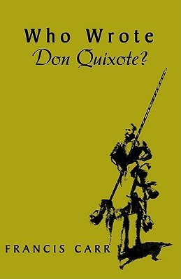 Who Wrote Don Quixote?  by  Francis Carr