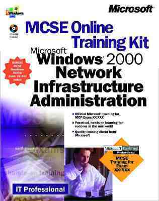 MCSE Online Training Kit, Microsoft Windows Network Infrastructure Administration  by  Microsoft Corporation