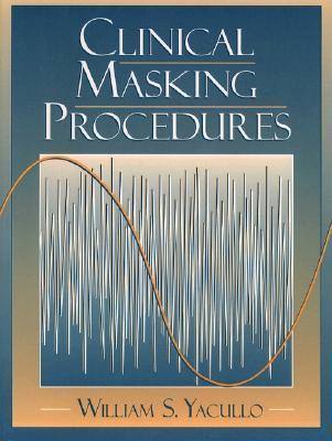 Clinical Masking Procedures William S. Yacullo