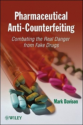 Pharmaceutical Anti-Counterfeiting: Combating the Real Danger from Fake Drugs  by  Mark Davison