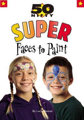 Super Faces to Paint  by  Lucy  Monroe