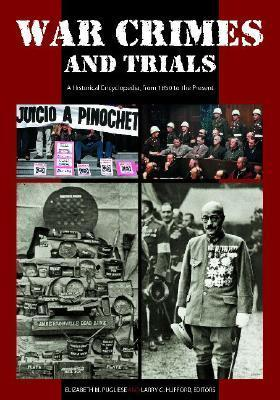War Crimes and Trials: A Historical Encyclopedia, from 1850 to the Present  by  Elizabeth Pugliese