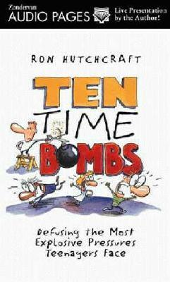 Ten Time Bombs: Defusing the Most Explosive Pressures Teenagers Face Ronald Hutchcraft