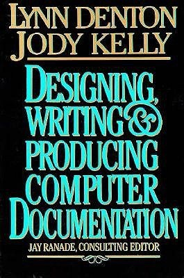 Designing, Writing, and Producing Computer Documentation  by  Lynn Denton