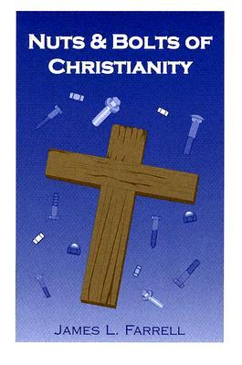 Nuts & Bolts of Christianity  by  James L. Farrell