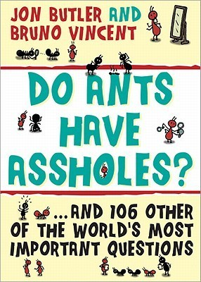 Do Ants Have Assholes? Jon Butler