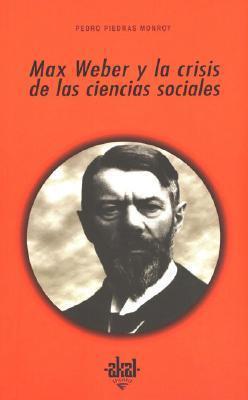 Max Weber y La Crisis de Las Ciencias Sociales Pedro Andres Piedras Monroy