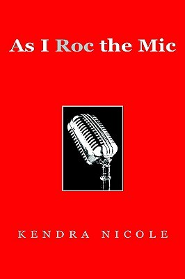 As I Roc the MIC  by  Kendra Nicole