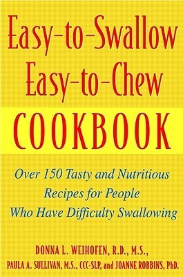 Easy To Swallow Easy To Chew Cookbook: Over 150 Tasty And Nutritious Recipes For People Who Have Difficulty Swallowing Donna L. Weihofen