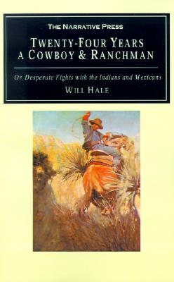 Twenty Four Years A Cowboy And Ranchman  by  Will Hale