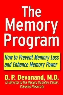 The Memory Program How To Prevent Memory Loss And Enhance Memory Power  by  D. P. Devanand