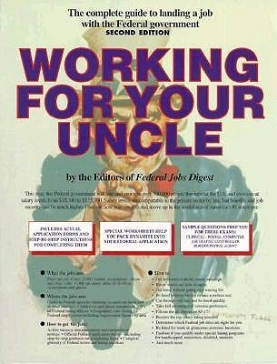 Working For Your Uncle: The Complete Guide To Finding A Job With The Federal Government  by  Federal Jobs Digest