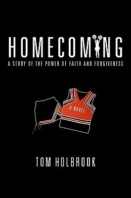 Homecoming: A Story of the Power of Faith and Forgiveness Tom Holbrook