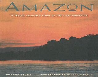 Amazon: A Young Readers Look at the Last Frontier Peter Lourie