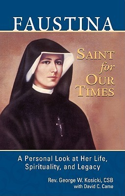 Faustina Saint for Our Times  by  George W. Kosicki