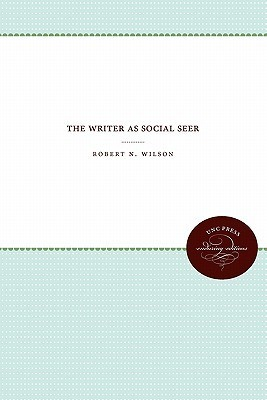 The Writer as Social Seer  by  Robert N. Wilson