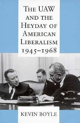 UAW and the Heyday of American Liberalism, 1945-1968  by  Kevin G. Boyle